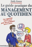 Andy Grove - Le Guide pratique du management au quotidien.