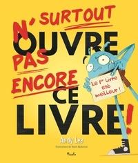 Andy Lee - Surtout n'ouvre pas encore ce livre !.