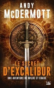 Andy McDermott - Une aventure de Wilde et Chase  : Le Secret d'Excalibur.
