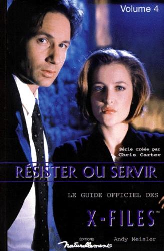 Le Guide Officiel De The X Files Serie Creee Par Chris Carter Tome 4 Resister Ou Servir