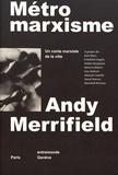 Andy Merrifield - Métromarxisme - Un conte marxiste de la ville.