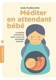 Andy Puddicombe - La grossesse en pleine conscience - S'initier à la méditation pour le bien-être de bébé.