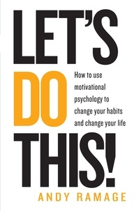 Andy Ramage - Let's Do This! - How to use motivational psychology to change your habits for life.