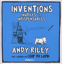 Andy Riley - 92 inventions inutiles et indispensables.