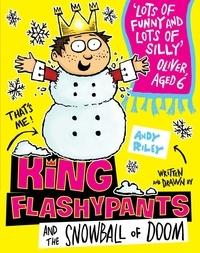 Andy Riley et Mathew Baynton - King Flashypants and the Snowball of Doom - Book 5.
