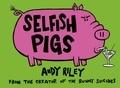 Andy Riley - Selfish Pigs.