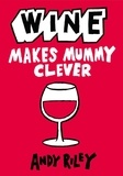 Andy Riley - Wine Makes Mummy Clever.