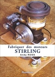 Andy Ross - Fabriquer des moteurs Stirling.