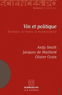 Andy Smith et Olivier Costa - Vin et politique - Bordeaux, la France, la mondialisation.