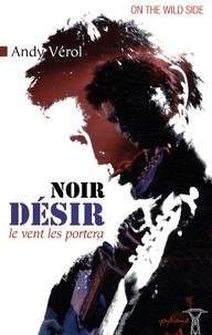 Andy Vérol - Noir Désir - Le vent les portera.