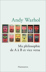 Andy Warhol - Ma philosophie de A à B et vice versa.