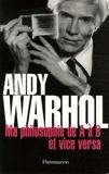 Andy Warhol - Ma philosophie de A à B et vice-versa.