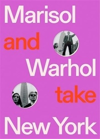 Andy Warhol - Marisol and warhol take new york /anglais.
