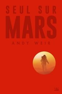 Andy Weir - Seul sur Mars - Suivi d'une histoire inédite de Mark Watney.