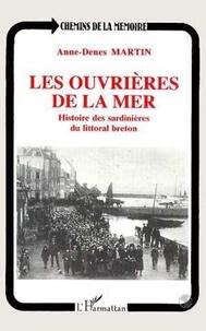 Ane-Denes Martin - Les ouvrières de la mer - Histoire des sardinières du littoral breton.