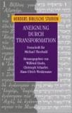 Aneignung durch Transformation - Beiträge zur Analyse von Überlieferungsprozessen im frühen Christentum. Festschrift für Michael Theobald.