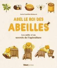 Aneta Frantiska Holasova - Abel le roi des abeilles - Les mille et un secrets de l'apiculture.