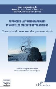 Aneta Slowik et Patrick Rywalski - Approches (auto)biographiques et nouvelles épreuves de transitions - Construire du sens avec des parcours de vie.