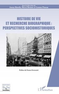 Aneta Slowik et Hervé Breton - Histoire de vie et recherche biographique : perspectives sociohistoriques - Préface de Franco Ferrarotti.