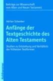 Anfänge der Textgeschichte des Alten Testaments - Studien zu Entstehung und Verhältnis der frühesten Textformen.