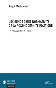 Lexigence dune normativité de la postmodernité politique - La philosophie du droit.pdf