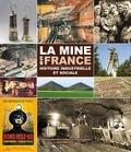 ANGDM - La mine en France - Histoire industrielle et sociale.