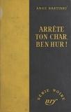 Ange Bastiani et Marcel Duhamel - Arrête ton char, Ben Hur !.