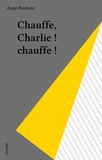 Ange Bastiani - Chauffe, Charlie ! chauffe !.