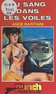 Ange Bastiani - Du sang dans les voiles.