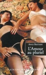 Ange Bastiani - LECTURES AMOURE  : L'amour au pluriel.