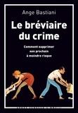Ange Bastiani - Le bréviaire du crime - Comment supprimer son prochain à moindre risque.