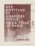Ange Blaize - Des hôpitaux et hospices civils de la ville de Paris.