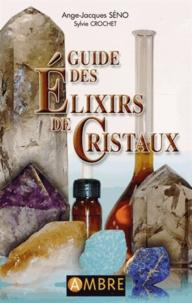 Ange-Jacques Séno - Guide des élixirs de cristaux.