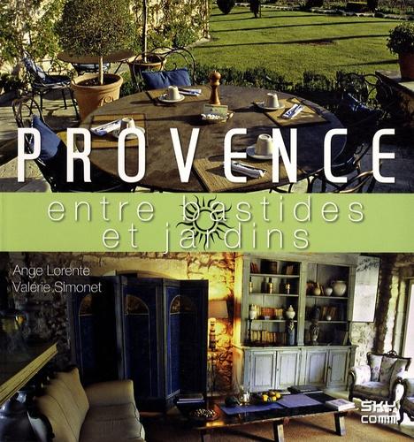Ange Lorente et Valérie Simonet - Provence - Entre bastides et jardins.