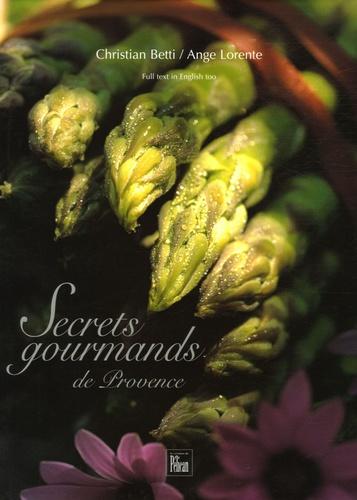 Ange Lorente et Christian Betty - Secrets gourmands de Provence.