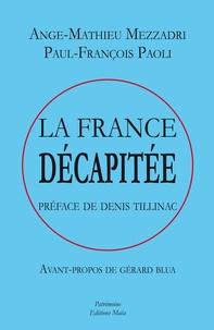 Ange-Mathieu Mezzadri et Paul-François Paoli - La France décapitée.