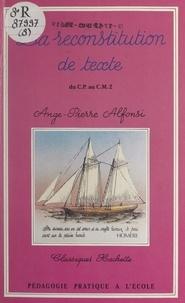 Ange-Pierre Alfonsi - La reconstitution de texte - Du CP au CM2.