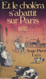 Ange-Pierre Leca - Et le choléra s'abattit sur Paris - 1832.