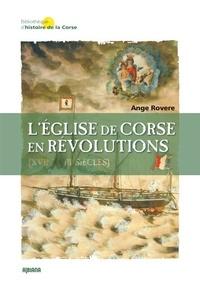 Ange Rovere - L'Eglise de Corse en révolutions (XVIIe-XVIIIe siècles).