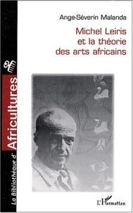 Ange-Séverin Malanda - Michel Leiris et la théorie des arts africains.