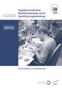 Angebotsorientierte Marktbearbeitung durch Qualifizierungsberatung - Handlungshilfen für Bildungsberater.