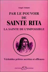 Par le pouvoir de Sainte Rita, La sainte de limpossible - Véritables prières secrètes et efficaces.pdf