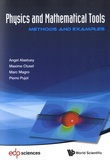 Angel Alastuey et Maxime Clusel - Physics And Mathematical Tools - Methods And Examples.