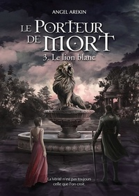 Angel Arekin - Le porteur de mort Tome 3 : Le lion blanc.