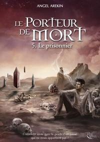Angel Arekin - Le porteur de mort Tome 5 : Le prisonnier.