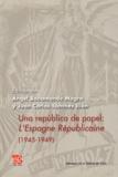 Angel Bahamonde Magro et Juan Carlos Sanchez Illan - Una república de papel - L´Espagne Républicaine (1945-1949).