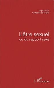 Angel Echazù et Catherine de Loeper - L'être sexuel ou du rapport sexé.