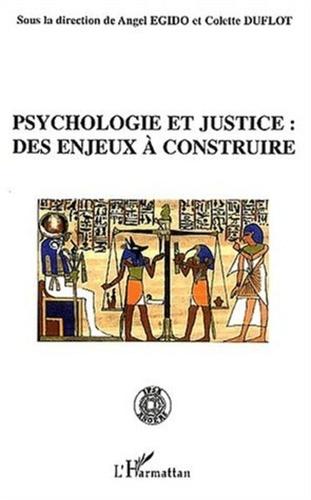 Angel Egido et Colette Duflot - Psychologie et justice : Des enjeux à construire.
