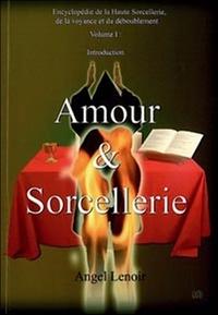 Angel Lenoir - Encyclopédie de la Haute Sorcellerie, de la voyance et du dédoublement - Tome 1, Amour & Sorcellerie.