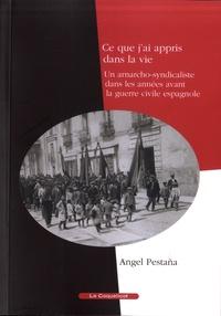 Angel Pestaña - Ce que j'ai appris dans la vie - Un anarcho-syndicaliste dans les années d'avant la guerre civile espagnole.